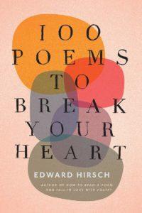 Edward Hirsch, 100 Poems to Break Your Heart