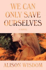 Alison Wisdom, We Can Only Save Ourselves