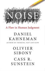 Daniel Kahneman, Oliver Sibony, and Cass R. Sunstein, Noise
