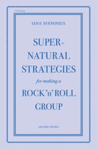 Ian F. Svenonius, Supernatural Strategies for Making a Rock 'n' Roll Group