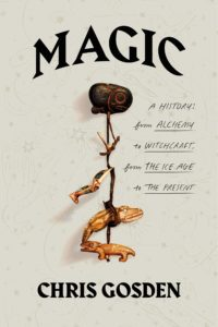 Chris Gosden, Magic: A History: From Alchemy to Witchcraft, from the Ice Age to the Present