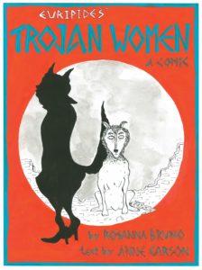 Rosanna Bruno and Anne Carson, The Trojan Women