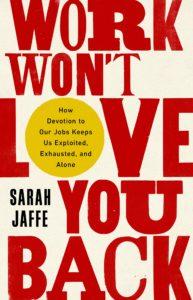 Sarah Jaffe, Work Won't Love You Back