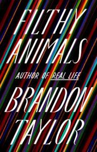 Brandon Taylor, Filthy Animals
