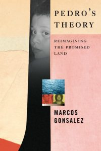 Marcos Gonsalez, Pedro's Theory: Reimagining the Promised Land
