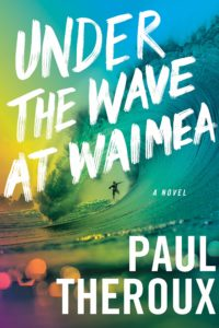 Paul Theroux, The Under the Wave at Waimea