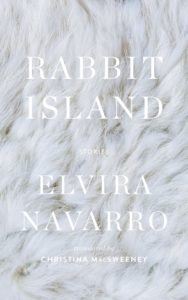 Elvira Navarro, tr. Christina Macsweeney, Rabbit Island,