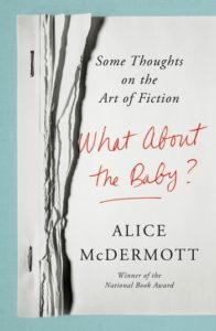 Alice McDermott, What About the Baby?