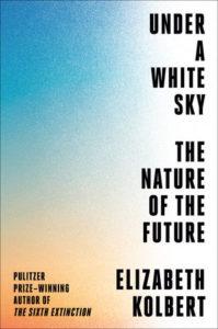 Elizabeth Kolbert, Under a White Sky