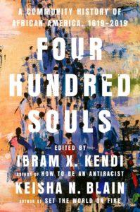 Ibram X. Kendi and Keisha N. Blain, eds.,Four Hundred Souls: A Community History of African America, 1619-2019, One World (February 2)