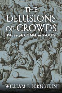 William J. Bernstein, The Delusions Of Crowds