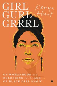 Girl Gurl Grrrl by Kenya Hunt