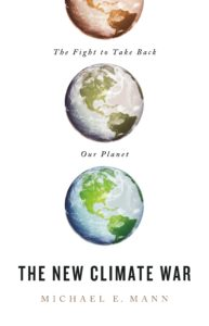 Michael E. Mann, The New Climate War