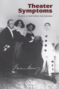 Theater Symptoms: Plays & Writings on Drama by Robert Musil