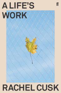 Rachel Cusk, A Life's Work