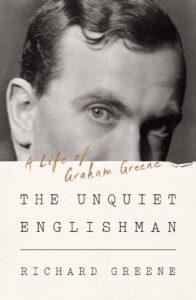 The Unquiet Englishman: A Life of Graham Greene by Richard Greene