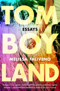 Tomboyland: Essays by Melissa Faliveno