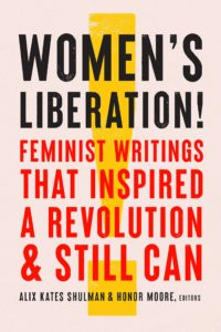 Women's Liberation!: Feminist Writings that Inspired aRevolution and Still Can