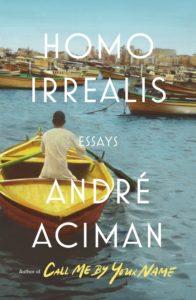 Homo Irrealis: Essays by André Aciman