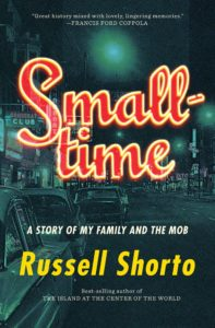 Smalltime: A Story of My Family and the Mob. Copyright (c) 2021 by Russell Shorto