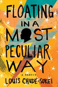 Floating in a Most Peculiar Way: A Memoir by Louis Chude-Sokei