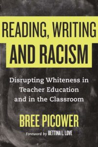 Reading, Writing, and Racism- Disrupting Whiteness in Teacher Education and in the Classroom