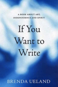 Brenda Ueland, If You Want To Write