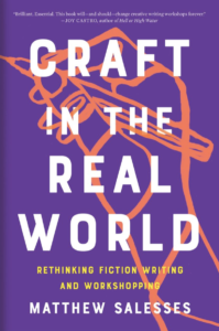 Craft in the Real World: Rethinking Fiction Writing and Workshopping by Matthew Salesses
