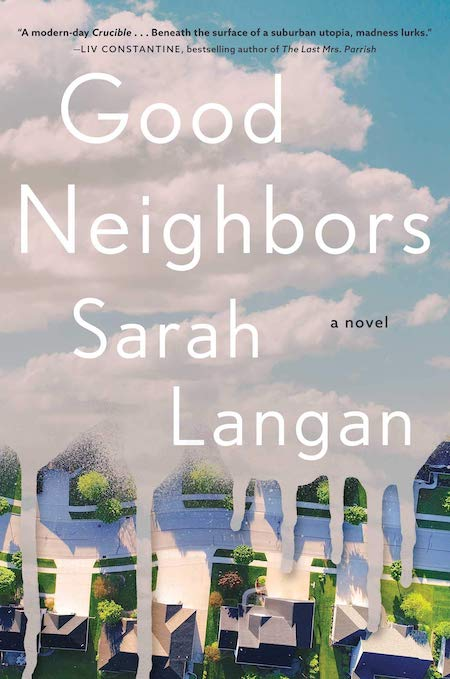 Sarah Langan,<em>Good Neighbors</em>(Atria, February 2)