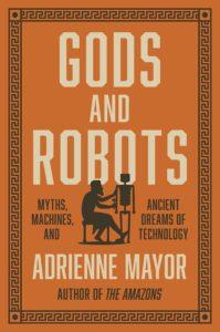 Adrienne Mayor, Gods and Robots