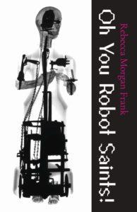 Oh You Robot Saints! by Rebecca Morgan Frank