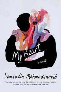 My Heart by Semezdin Mehmedinovic (trans. Celia Hawkesworth)