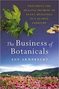 The Business of Botanicals- Exploring the Healing Promise of Plant Medicines in a Global Industry
