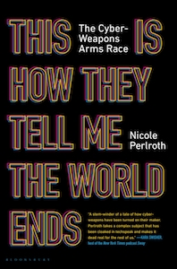 Nicole Perlroth This Is How They Tell Me the World Ends