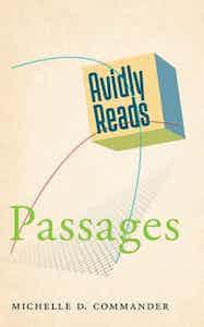 Avidly Reads Passages, Michelle D Commander