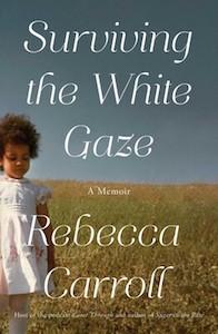 Surviving the White Gaze, Rebecca Carroll