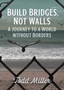 Build Bridges, Not Walls: A Journey to a World Without Borders by ToddMiller
