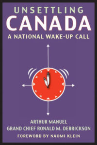 Arthur Manuel, Unsettling Canada: A National Wake-Up Call
