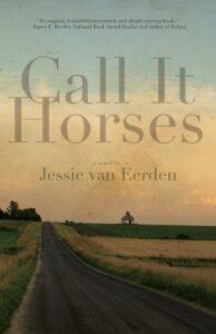 Call It Horses by Jessie Van Eerden