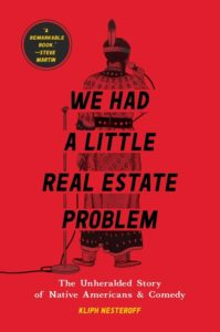 We Had a Little Real Estate Problem: The Unheralded Story of Native Americans & Comedy by Kliph Nesteroff