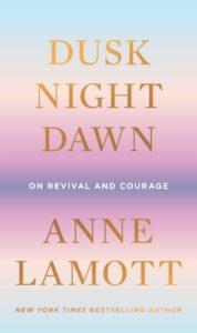 Anne Lamott_Dusk Night Dawn