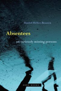 Absentees: On Variously Missing Persons by Daniel Heller-Roazen