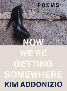 Kim Addonizio_Now We're Getting Somewhere