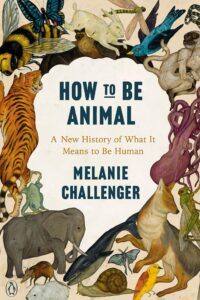 melanie challenger_how to be animal