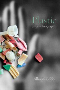 Plastic: An Autobiography by Allison Cobb