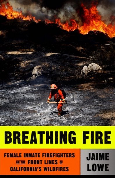 Jaime Lowe, Breathing Fire: Female Inmate Firefighters on the Front Lines of California's Wildfires