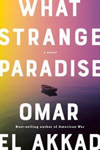 Omar el Akkad, What Strange Paradise