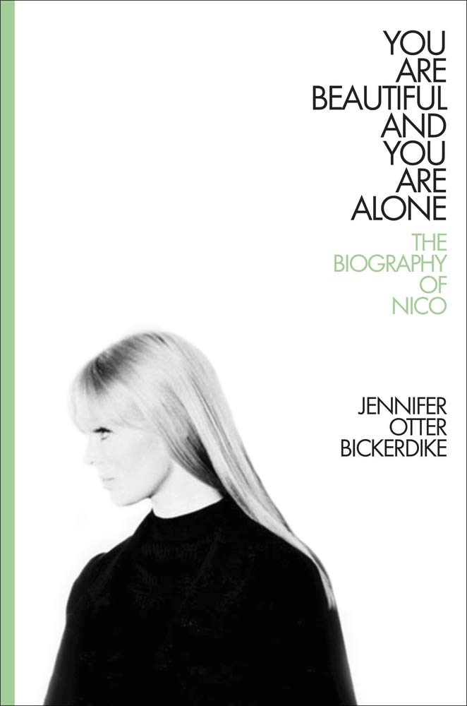 Jennifer Otter Bickerdike, You Are Beautiful and You Are Alone: The Biography of Nico