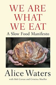 Alice Waters, We Are What We Eat: A Slow Food Manifesto
