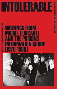 Michel Foucault, Prisons Information Group, Kevin Thompson, Perry Zurn and Erik Beranek, Intolerable: Writings from Michel Foucault and the Prisons Information Group (1970–1980)